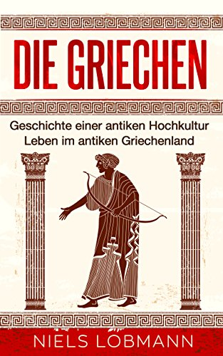 Die Griechen: Geschichte einer antiken Hochkultur | Leben im antiken Griechenland - Spiele Olympischen Antiken Die