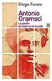 Antonio Gramsci. La pasión de estar en el mundo (Filosofía y pensamiento)