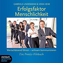 Erfolgsfaktor Menschlichkeit, Wertschätzend führen - wirksam kommunizieren: Ein Praxishörbuch