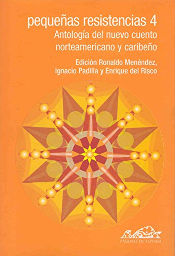 Pequeñas resistencias 4: Antología del nuevo cuento norteamericano y caribeño...