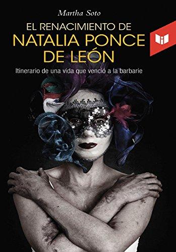 El renacimiento de Natalia Ponce de León: Itinerario de una vida que venció a la barbarie por Martha Soto