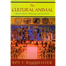The Cultural Animal: Human Nature, Meaning, and Social Life by Roy F. Baumeister (2005-02-01)