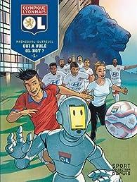 Olympique Lyonnais - tome 1 - Qui a volé OL-Bot ? 1/3 par François Maingoval