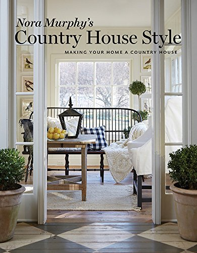 Nora Murphy's Country House Style: Making Your Home a Country House