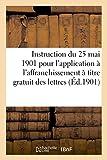 Telecharger Livres Instruction du 25 mai 1901 pour application a l affranchissement a titre gratuit des lettres 1901 a titre gratuit des lettres provenant des sous officiers caporaux et soldats (PDF,EPUB,MOBI) gratuits en Francaise