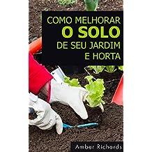 Como melhorar o solo de seu jardim e horta (Portuguese Edition)