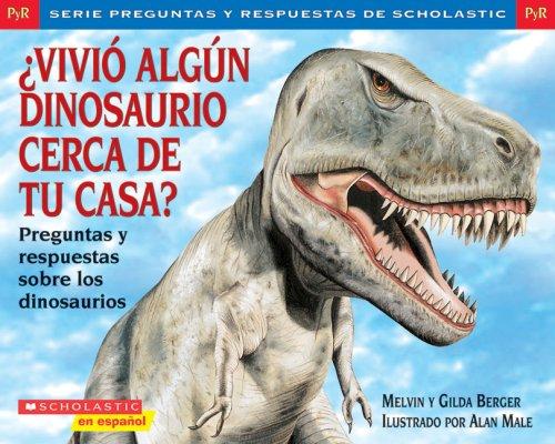 Vivio Algun Dinosaurio Cerca de Tu Casa?: Preguntas y Respuestas Sobre los Dinosaurios (Preguntas y Respuestas de Scholastic)