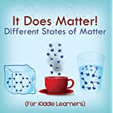 It Does Matter!:  Different States of Matter (For Kiddie Learners): Physics for Kids - Molecular Theory (Children's Physics Books)
