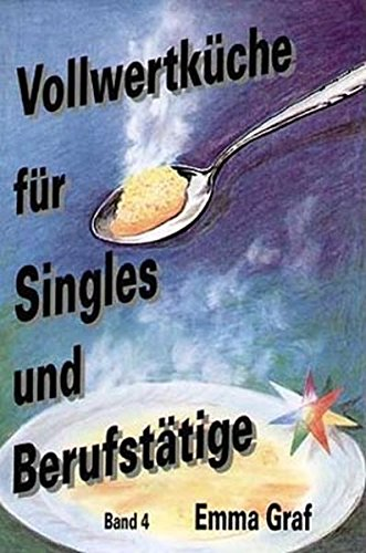 Vollwertküche für Singles und Berufstätige: (Band 4)