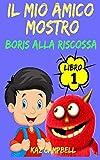 Scarica Libro Il Mio Amico Mostro Libro 1 Boris alla Riscossa (PDF,EPUB,MOBI) Online Italiano Gratis