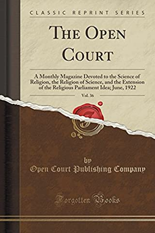 The Open Court, Vol. 36: A Monthly Magazine Devoted to the Science of Religion, the Religion of Science, and the Extension of the Religious Parliament Idea; June, 1922 (Classic Reprint)