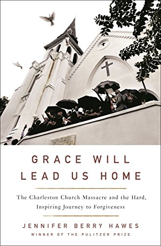 Grace Will Lead Us Home: The Charleston Church Massacre and the Hard, Inspiring Journey to Forgiveness (English Edition)