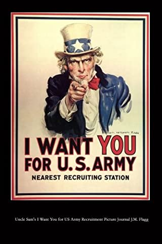 Uncle Sam's I Want You for US Army Recruitment Picture Journal J.M. Flagg: 150 page lined notebook/diary