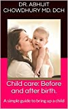 Child care: Before and after birth.: A simple guide to bring up a child