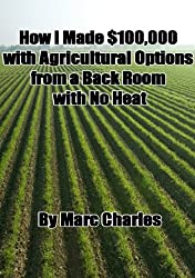 How I Made $100,000 with Agriculture Options from a Back Room with No Heat (English Edition)