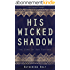 His Wicked Shadow: The Sins of Our Fathers, A Dark Historical Romance (English Edition)