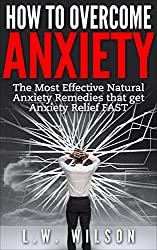How to Overcome Anxiety - The Most Effective Natural Anxiety Remedies that get Anxiety Relief FAST (Mindfulness, Self-Help Workbook, New Mood, feeling ... anxiety pills, anxiety workbook, Anxio)