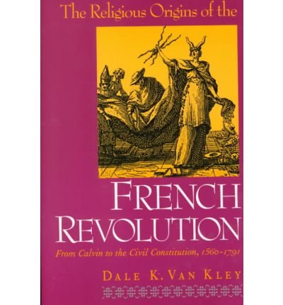 [(The Religious Origins of the French Revolution: From Calvin to the Civil Constitution, 1560-1791)] [Author: Dale K. Van Kley] published on (November, 1999)