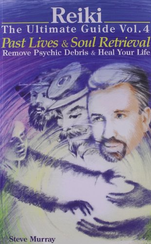 Reiki -- The Ultimate Guide: Volume 4: Past Lives & Soul Retrieval -- Remove Psychic Debris & Heal Your life: Remove Psychic Debris and Heal Your Life por Steve Murray