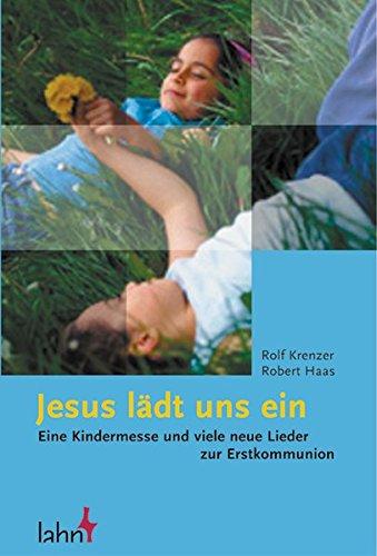 Jesus lädt uns ein. Eine Kindermesse mit neuen Liedern zur Erstkommunion