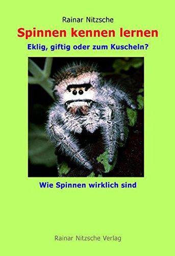 Spinnen kennen lernen: Eklig, giftig oder zum Kuscheln? Wie Spinnen wirklich sind. Wissen für Leseratten in Text und Bild (142 Fotos inklusive Fotokunst, 1 Grafik).