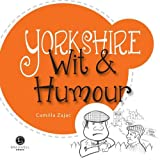 Yorkshire Wit & Humour: Packed with Fun for All the Family by Camilla Zajac front cover