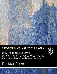 Einführung in die Mechanik Deformierbarer Körper; Zum Gebrauch bei Vorträgen, Sowie zum Selbstunterricht (German Edition)