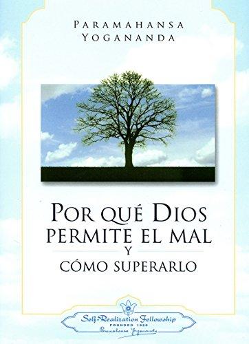 Por Que Dios Permite el Mal y Como Superarlo = Why God Permits Evil and How to Rise Above It por Paramahansa Yogananda