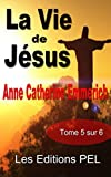 La vie de Jésus - Tome 5 (Collection Anne-Catherine Emmerich t. 8)