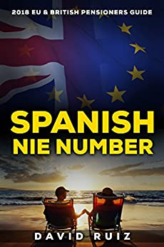 Spanish NIE Number: (Living in Spain) The 2018 Definitive Guide for EU and British Pensioners by [Ruiz, David]