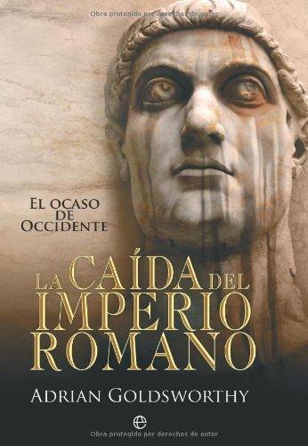 Caída del imperio romano, la (Historia Divulgativa) por Adrian Goldsworthy