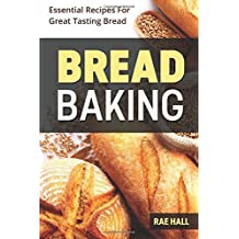 Bread Baking: Essential Recipes For Great Tasting Bread