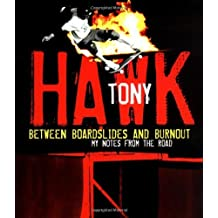 Between Boardslides and Burnout: My Notes from the Road by Tony Hawk (2002-09-17)