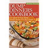 Dump Dinners Cookbook:  101 Quick & Easy Dump Dinner Recipes For Busy People (Dump Dinners, Dump Dinners Diet) (English Edition)