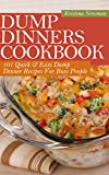 Dump Dinners Cookbook:  101 Quick & Easy Dump Dinner Recipes For Busy People (Dump Dinners, Dump Dinners Diet)
