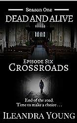 Crossroads: Episode Six (Dead And Alive, Season One Book 6)