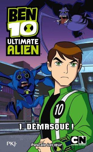 1. Ben 10 Ultimate Alien : Démasqué par Pascale LECOEUR