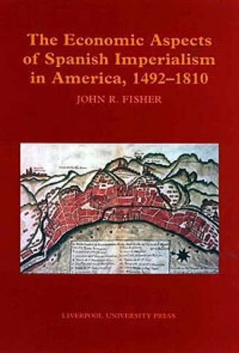 The Economic Aspects of Spanish Imperialism in America, 1492-1810 por John Fisher