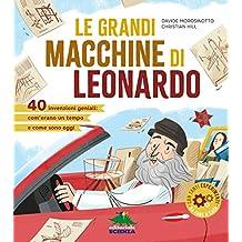 Le grandi macchine di Leonardo. 40 invenzioni geniali: com'erano un tempo e come sono oggi