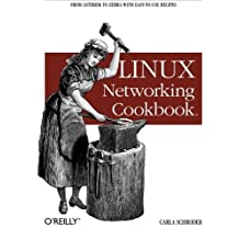 Linux Networking Cookbook: From Asterisk to Zebra with Easy-to-Use Recipes by Carla Schroder (2007-12-06)