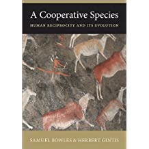 A Cooperative Species: Human Reciprocity and Its Evolution by Samuel Bowles (June 20,2011)