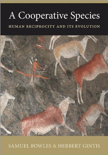 A Cooperative Species: Human Reciprocity and Its Evolution by Samuel Bowles (2011-06-20)