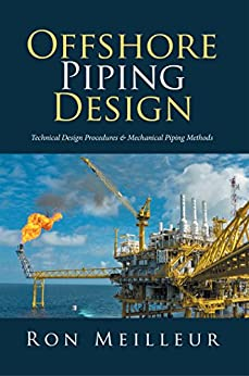 Offshore Piping Design: Technical Design Procedures & Mechanical Piping Methods by [Meilleur, Ron]