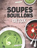 Soupes & bouillons détox - 40 recettes forme & santé pour toute l'année !