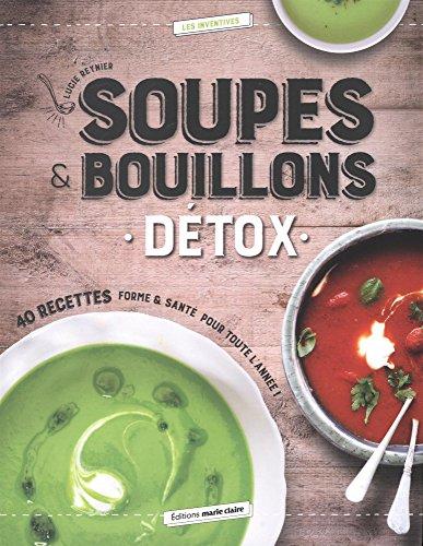 Soupes & bouillons détox : 40 recettes forme & santé pour toute l'année ! par Lucie Reynier