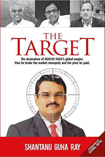THE TARGET:The decimation of JIGNESH SHAH'S global empire. How he broke the market monopoly and the price he paid.If things had gone Jignesh Shah's way, he would have been the Czar of Exchanges, a sterling exponent of Prime Minister Narendra ...