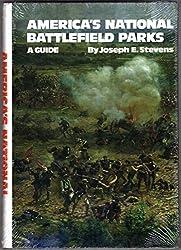 America's National Battlefield Parks: A Guide by Joseph E. Stevens (1990-12-23)