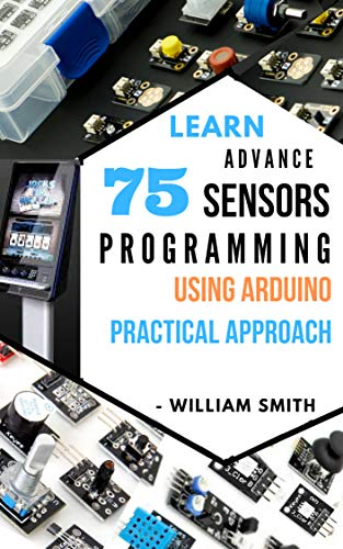 LEARN ADVANCE 75 SENSORS PROGRAMMING USING ARDUINO: PRACTICAL APPROACH GUIDE (English Edition) de