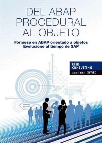 DEL ABAP PROCEDURAL AL OBJETO: Fórmese en ABAP orientado a objetos, Evolucione al tiempo de SAP (TYALGR nº 1)