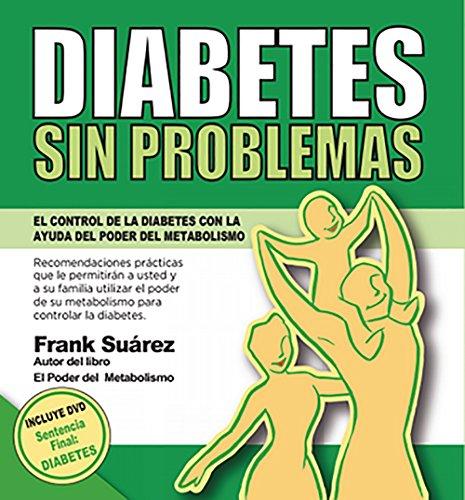 DIABETES SIN PROBLEMAS: El Control de la Diabetes con la Ayuda del Poder del Metabolismo por Frank Suárez